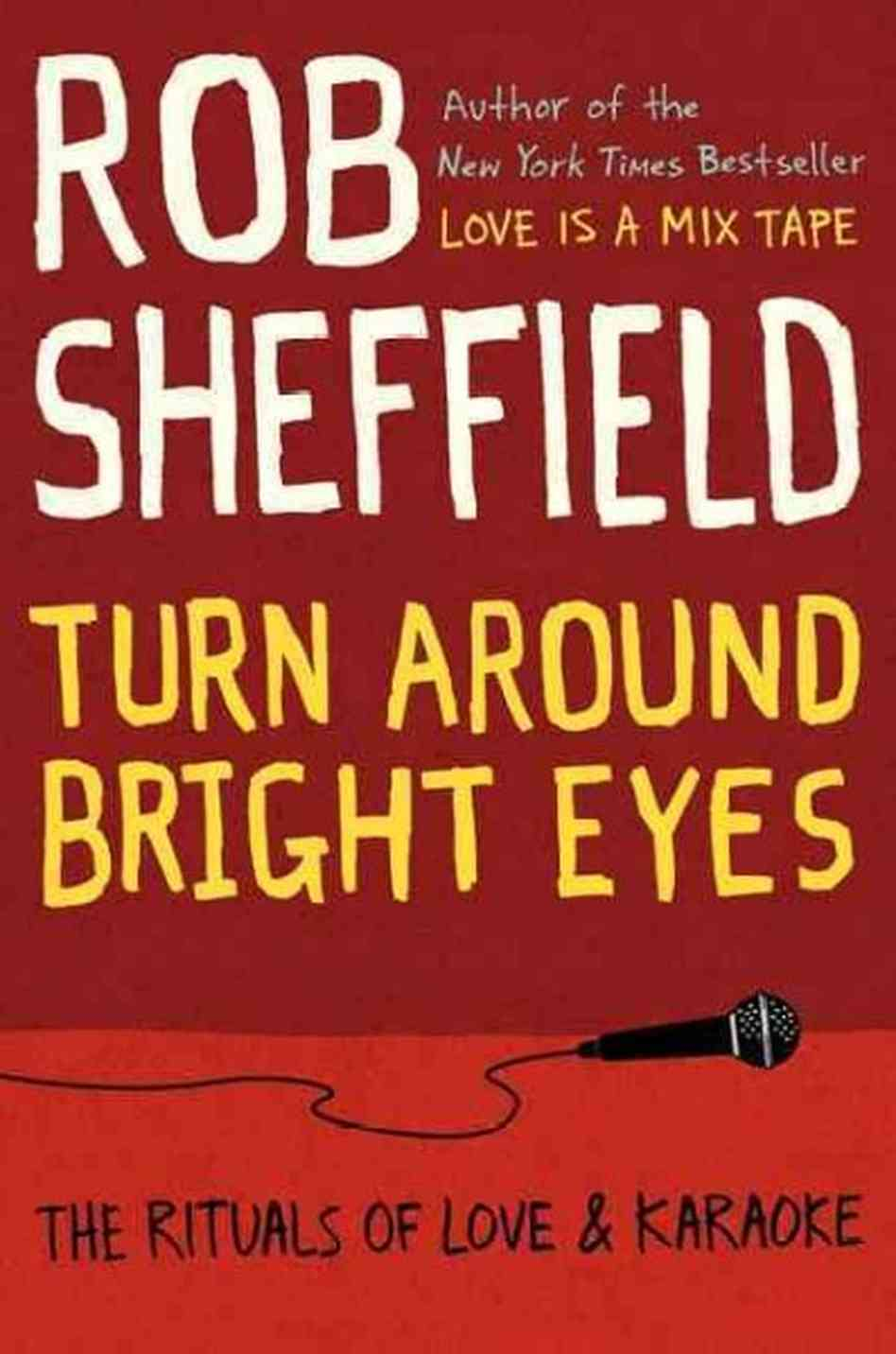 "Book Review: ""Turn Around Bright Eyes: The Rituals of Love & Karaoke"" -Rob Sheffield (2013)"